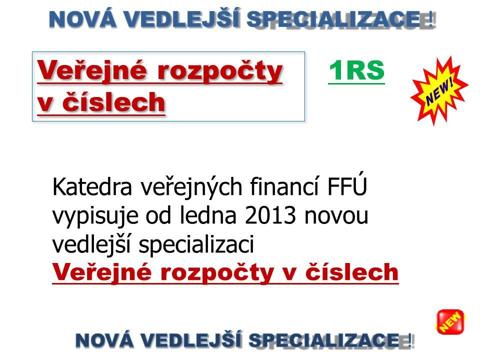 Veřejné rozpočty v číslech Veřejné rozpočty v číslech Katedra veřejných financí FFÚ vypisuje od ledna 2013 novou vedlejší specializaci Veřejné rozpočty v číslech 1RS