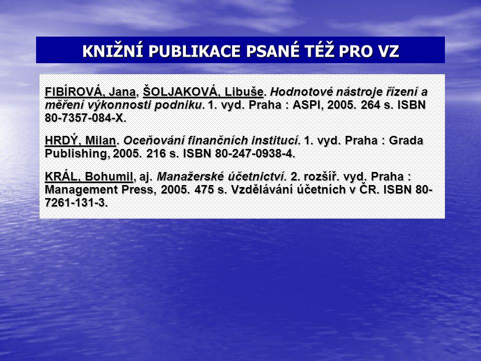 KNIŽNÍ PUBLIKACE PSANÉ TÉŽ PRO VZ FIBÍROVÁ, Jana, ŠOLJAKOVÁ, Libuše. Hodnotové nástroje řízení a měření výkonnosti podniku. 1. vyd. Praha : ASPI, 2005