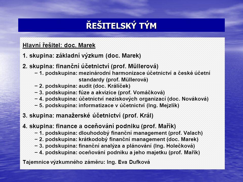 ŘEŠITELSKÝ TÝM Hlavní řešitel: doc. Marek 1. skupina: základní výzkum (doc. Marek) 2. skupina: finanční účetnictví (prof. Müllerová) – – 1. podskupina