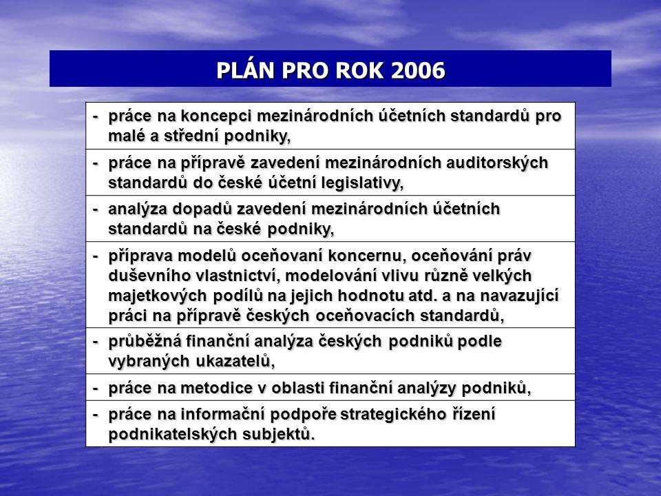 PLÁN PRO ROK 2006 - práce na koncepci mezinárodních účetních standardů pro malé a střední podniky, - práce na přípravě zavedení mezinárodních auditors