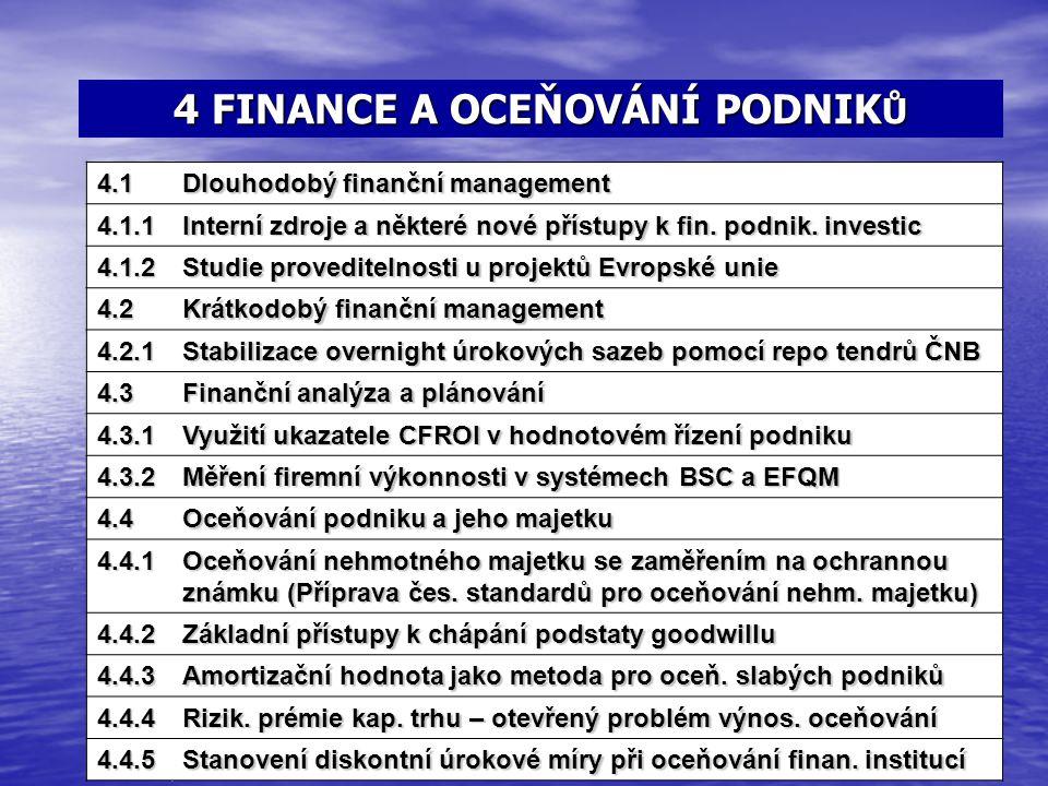 4 FINANCE A OCEŇOVÁNÍ PODNIK Ů 1.5Přístup k problematice vztahu zastoupení 4.1 Dlouhodobý finanční management 4.1.1 Interní zdroje a některé nové přís
