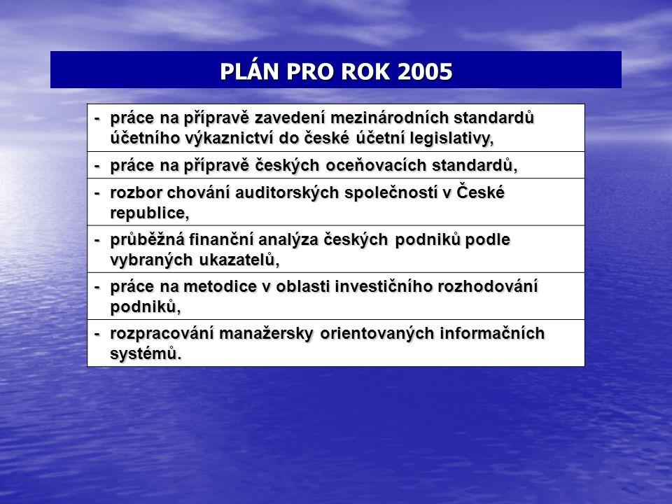 PLÁN PRO ROK 2005 - práce na přípravě zavedení mezinárodních standardů účetního výkaznictví do české účetní legislativy, - práce na přípravě českých o