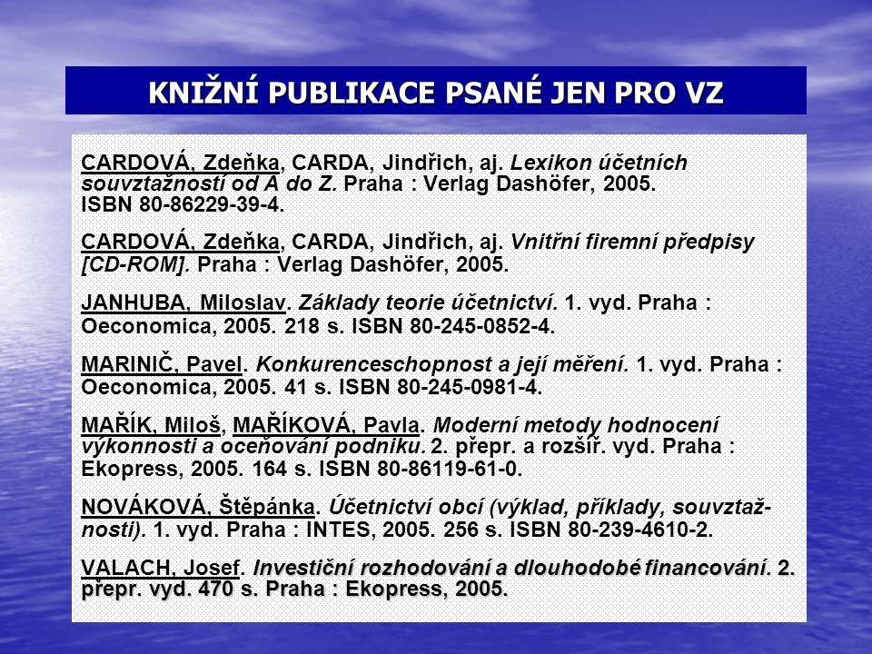 KNIŽNÍ PUBLIKACE PSANÉ JEN PRO VZ CARDOVÁ, Zdeňka, CARDA, Jindřich, aj. Lexikon účetních souvztažností od A do Z. Praha : Verlag Dashöfer, 2005. ISBN