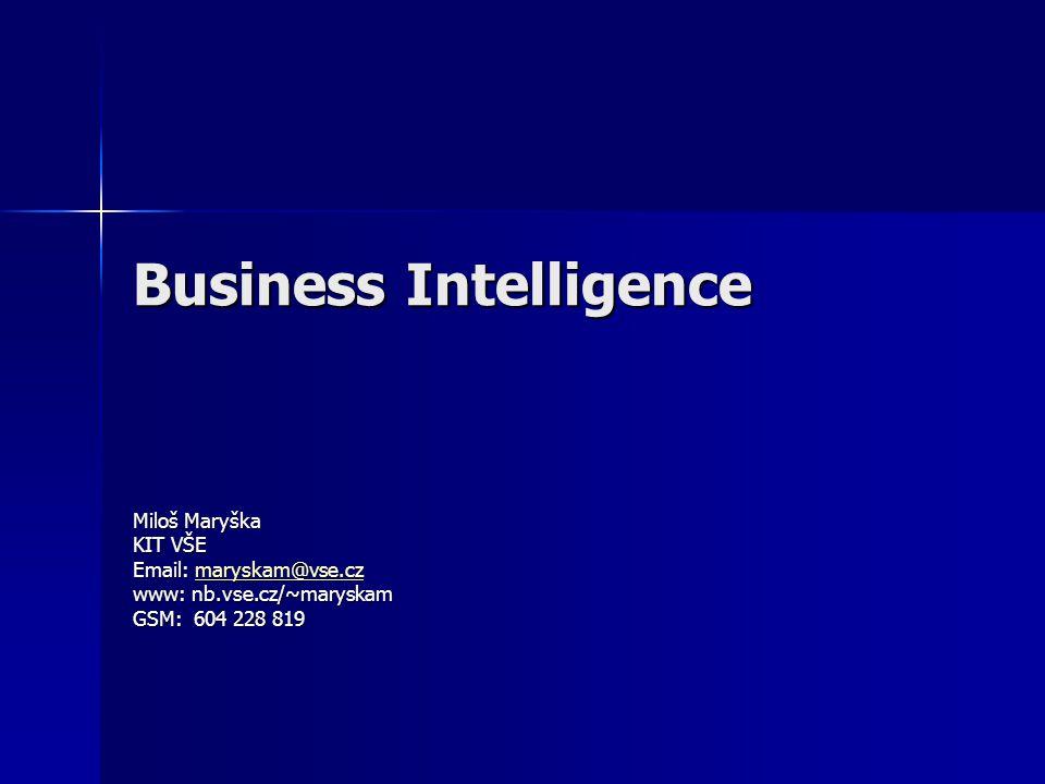 Business Intelligence Miloš Maryška KIT VŠE Email: maryskam@vse.cz maryskam@vse.cz www: nb.vse.cz/~maryskam GSM: 604 228 819