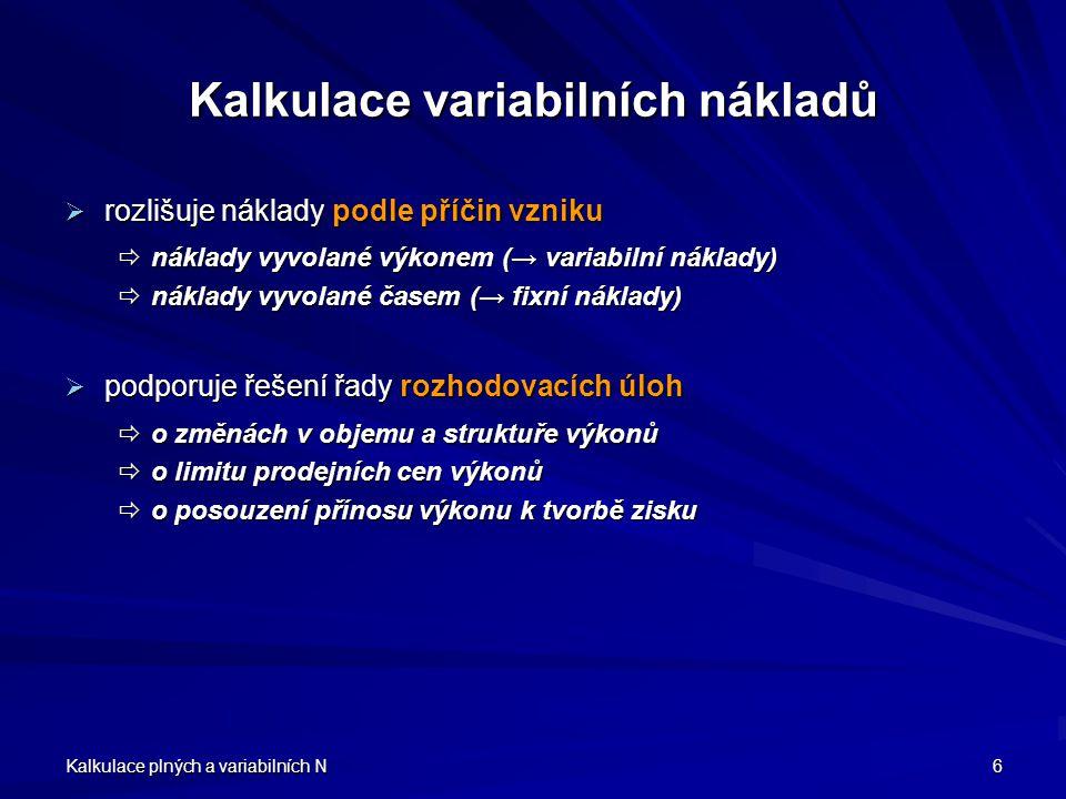 Kalkulace plných a variabilních N 6 Kalkulace variabilních nákladů  rozlišuje náklady podle příčin vzniku  náklady vyvolané výkonem (→ variabilní ná