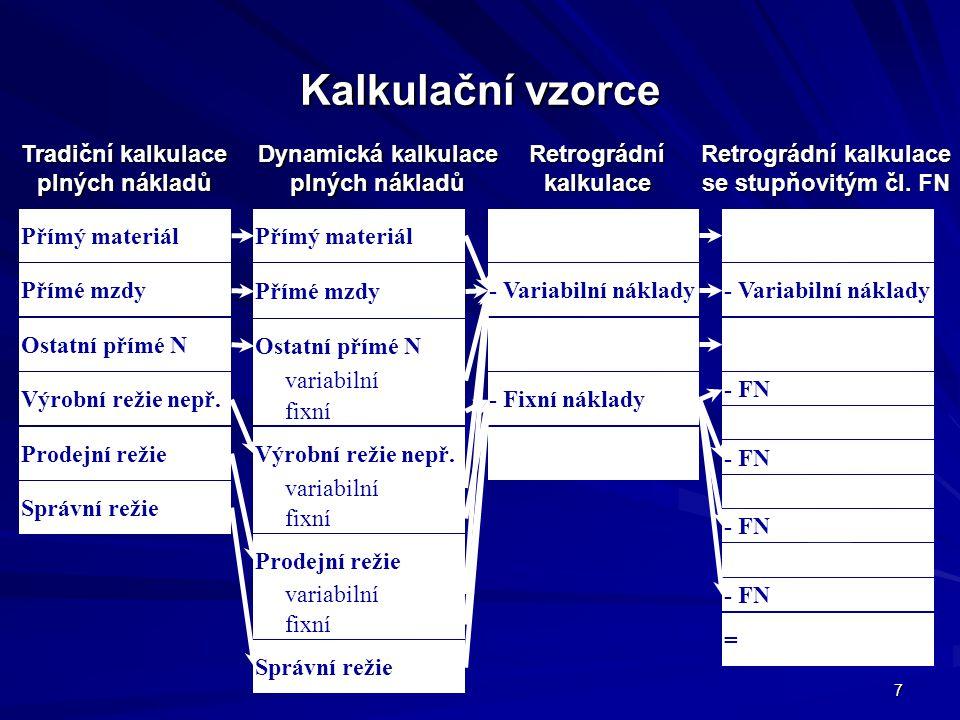 7 Kalkulační vzorce Tradiční kalkulace plných nákladů Dynamická kalkulace plných nákladů Retrográdní kalkulace Retrográdní kalkulace se stupňovitým čl