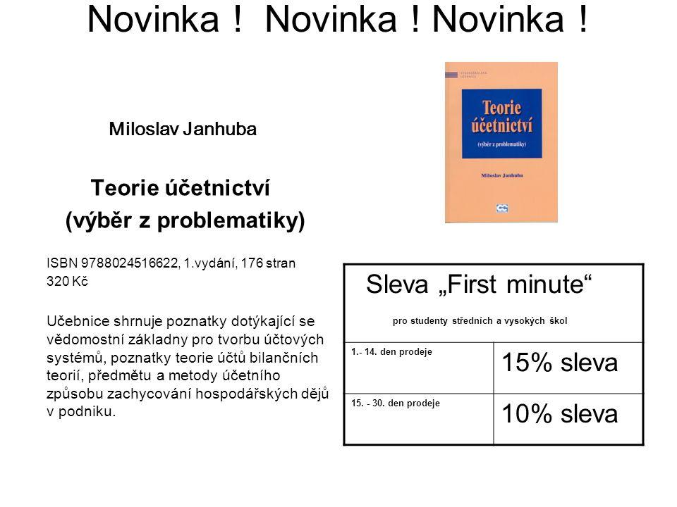 Novinka ! Novinka ! Novinka ! Miloslav Janhuba Teorie účetnictví (výběr z problematiky) ISBN 9788024516622, 1.vydání, 176 stran 320 Kč Učebnice shrnuj