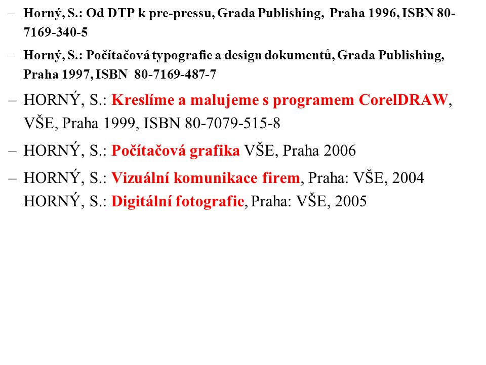 –Horný, S.: Od DTP k pre-pressu, Grada Publishing, Praha 1996, ISBN 80- 7169-340-5 –Horný, S.: Počítačová typografie a design dokumentů, Grada Publish