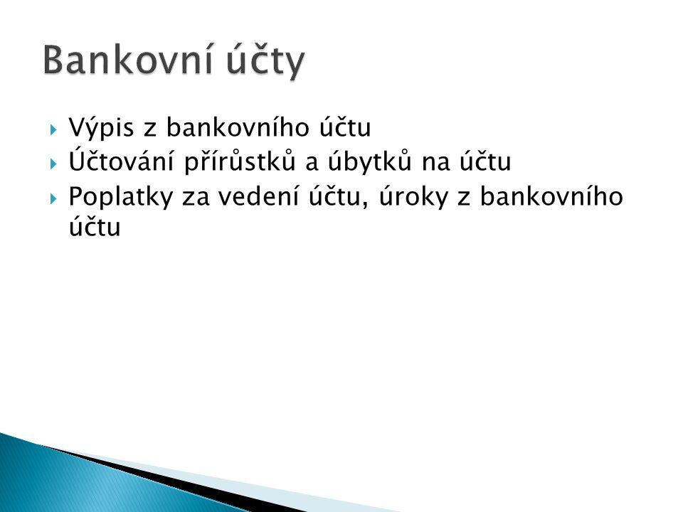  Výpis z bankovního účtu  Účtování přírůstků a úbytků na účtu  Poplatky za vedení účtu, úroky z bankovního účtu