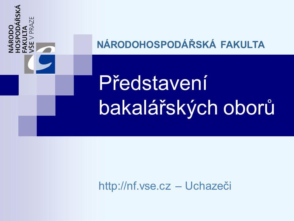 Představení bakalářských oborů http://nf.vse.cz – Uchazeči NÁRODOHOSPODÁŘSKÁ FAKULTA