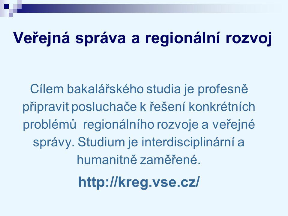 Veřejná správa a regionální rozvoj Cílem bakalářského studia je profesně připravit posluchače k řešení konkrétních problémů regionálního rozvoje a veř