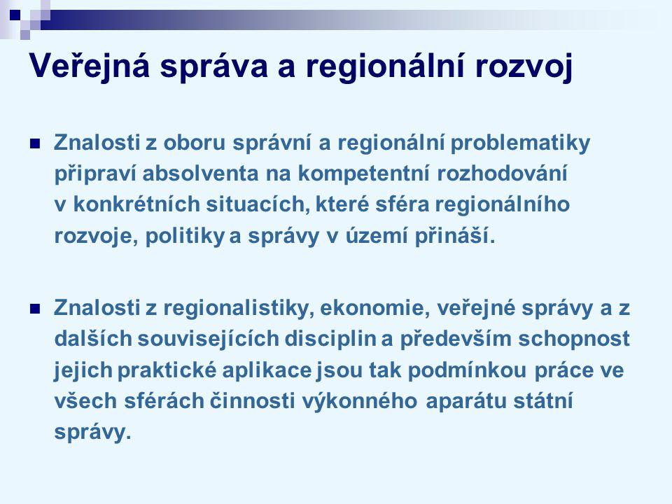 Veřejná správa a regionální rozvoj Znalosti z oboru správní a regionální problematiky připraví absolventa na kompetentní rozhodování v konkrétních sit