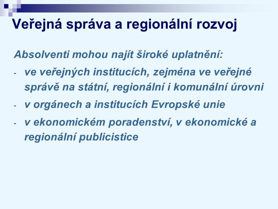 Veřejná správa a regionální rozvoj Absolventi mohou najít široké uplatnění: - ve veřejných institucích, zejména ve veřejné správě na státní, regionáln