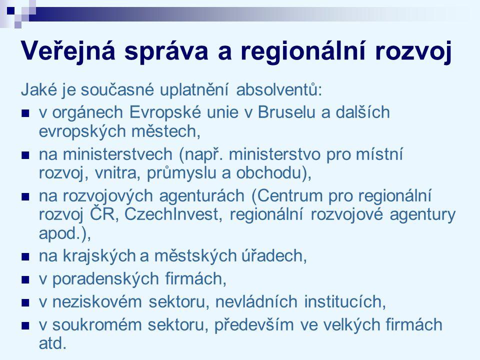 Veřejná správa a regionální rozvoj Jaké je současné uplatnění absolventů: v orgánech Evropské unie v Bruselu a dalších evropských městech, na minister