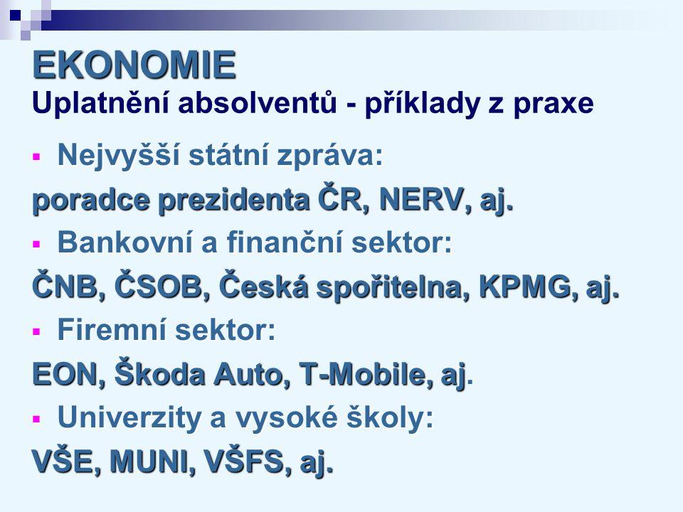  Nejvyšší státní zpráva: poradce prezidenta ČR, NERV, aj.  Bankovní a finanční sektor: ČNB, ČSOB, Česká spořitelna, KPMG, aj.  Firemní sektor: EON,