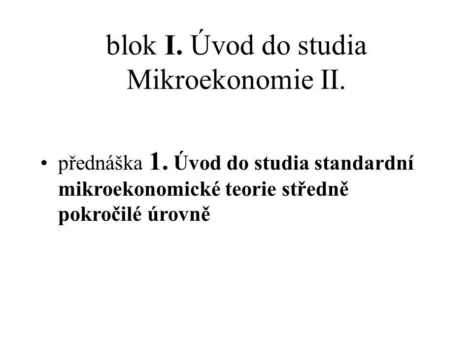 blok I.Úvod do studia Mikroekonomie II. přednáška 1.