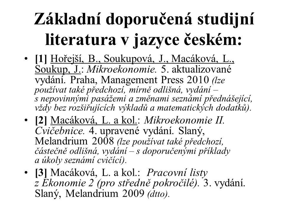 Základní doporučená studijní literatura v jazyce českém: [1] Hořejší, B., Soukupová, J., Macáková, L., Soukup, J.: Mikroekonomie.