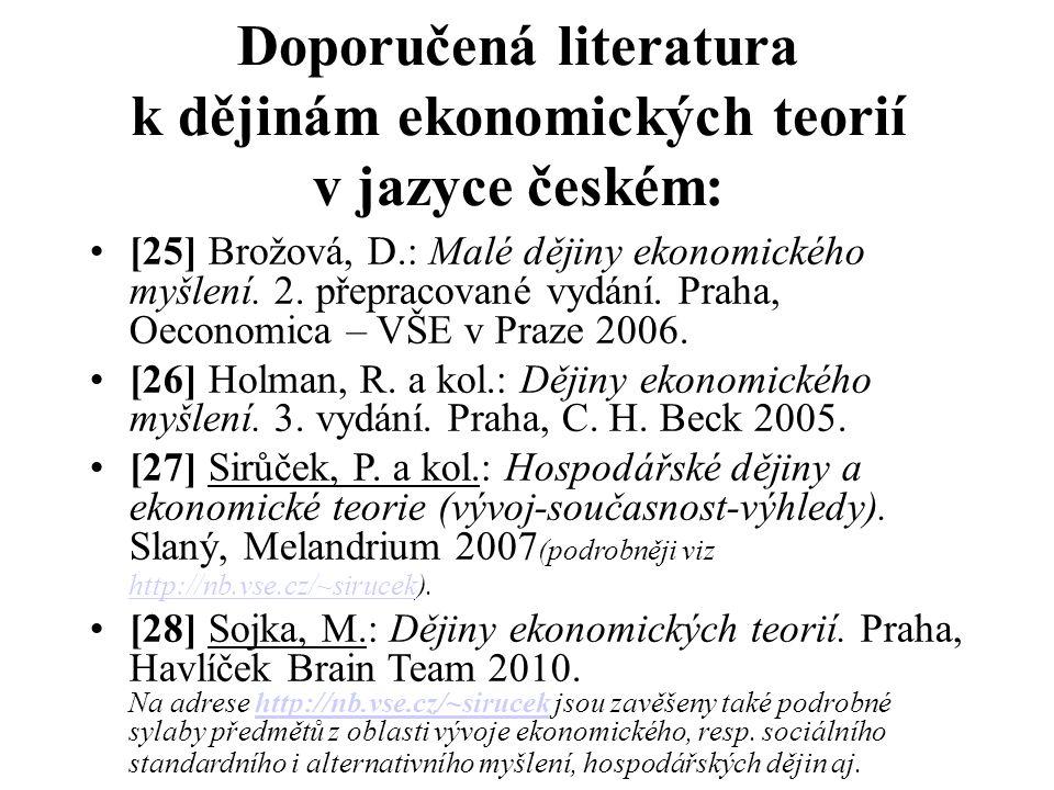 Doporučená literatura k dějinám ekonomických teorií v jazyce českém: [25] Brožová, D.: Malé dějiny ekonomického myšlení.