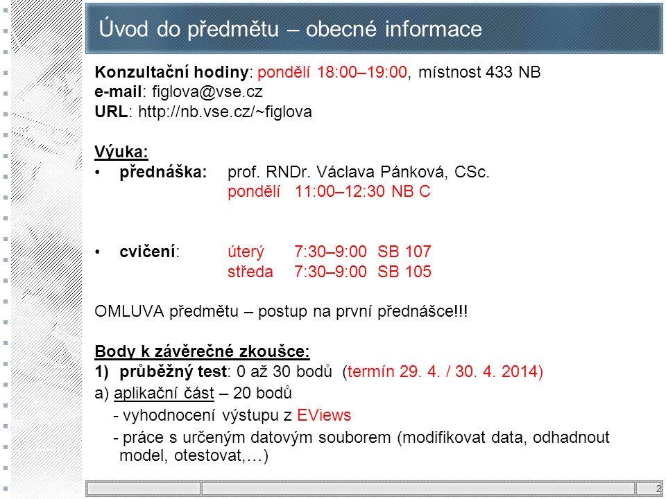 2 Úvod do předmětu – obecné informace Konzultační hodiny: pondělí 18:00–19:00, místnost 433 NB e-mail: figlova@vse.cz URL: http://nb.vse.cz/~figlova V