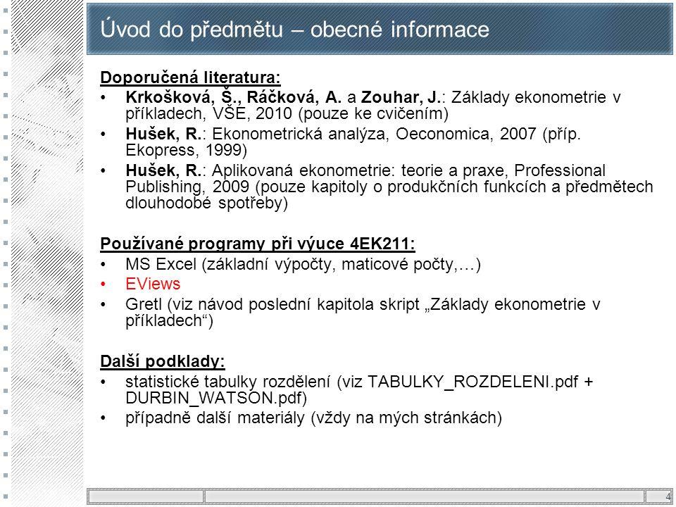 4 Úvod do předmětu – obecné informace Doporučená literatura: Krkošková, Š., Ráčková, A. a Zouhar, J.: Základy ekonometrie v příkladech, VŠE, 2010 (pou