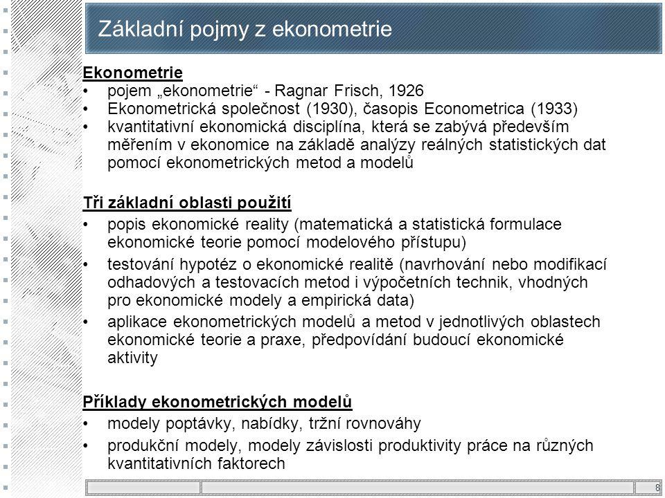 """8 Základní pojmy z e konometrie Ekonometrie pojem """"ekonometrie"""" - Ragnar Frisch, 1926 Ekonometrická společnost (1930), časopis Econometrica (1933) kva"""