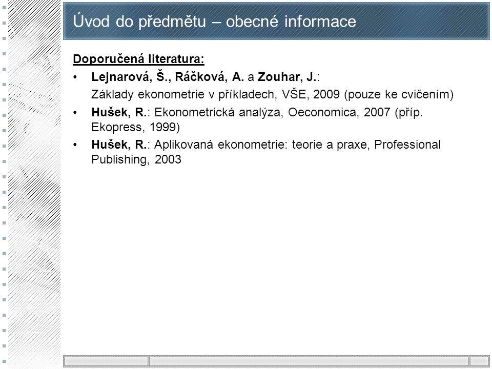 Úvod do předmětu – obecné informace Doporučená literatura: Lejnarová, Š., Ráčková, A. a Zouhar, J.: Základy ekonometrie v příkladech, VŠE, 2009 (pouze