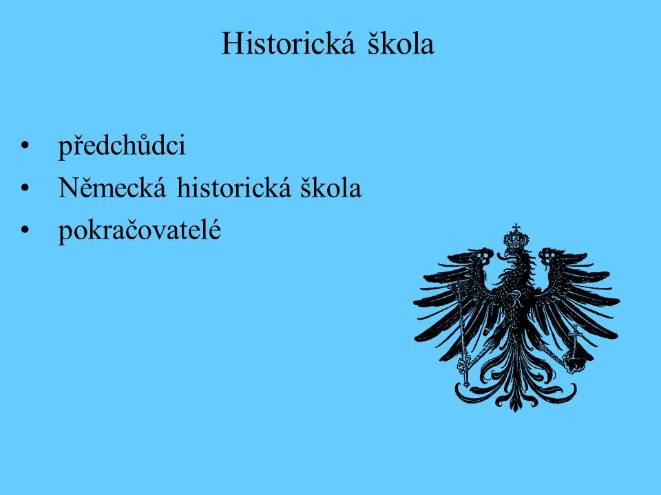 předchůdci Německá historická škola pokračovatelé Historická škola