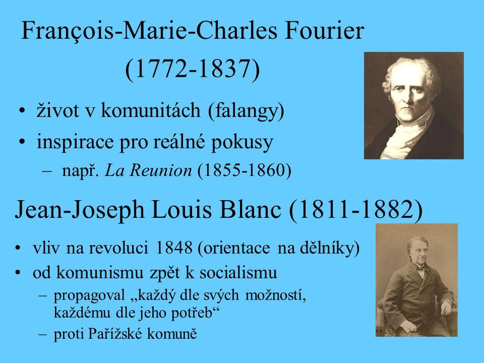 """François-Marie-Charles Fourier (1772-1837) vliv na revoluci 1848 (orientace na dělníky) od komunismu zpět k socialismu –propagoval """"každý dle svých možností, každému dle jeho potřeb –proti Pařížské komuně Jean-Joseph Louis Blanc (1811-1882) život v komunitách (falangy) inspirace pro reálné pokusy – např."""