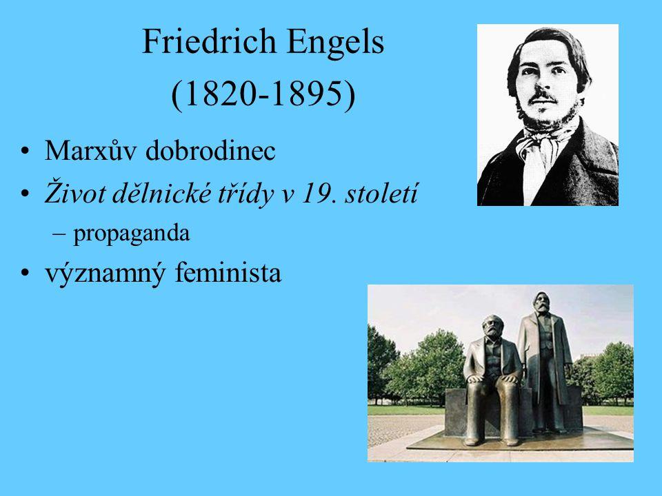 Friedrich Engels (1820-1895) Marxův dobrodinec Život dělnické třídy v 19.
