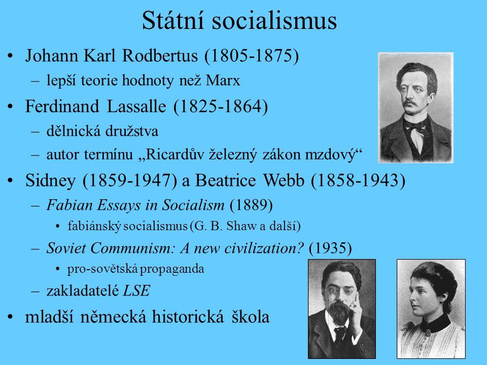 """Státní socialismus Johann Karl Rodbertus (1805-1875) –lepší teorie hodnoty než Marx Ferdinand Lassalle (1825-1864) –dělnická družstva –autor termínu """"Ricardův železný zákon mzdový Sidney (1859-1947) a Beatrice Webb (1858-1943) –Fabian Essays in Socialism (1889) fabiánský socialismus (G."""