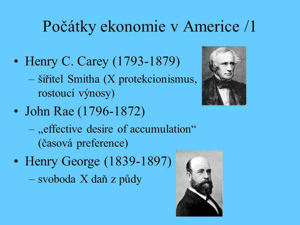 """Počátky ekonomie v Americe /1 Henry C. Carey (1793-1879) –šiřitel Smitha (X protekcionismus, rostoucí výnosy) John Rae (1796-1872) –""""effective desire"""