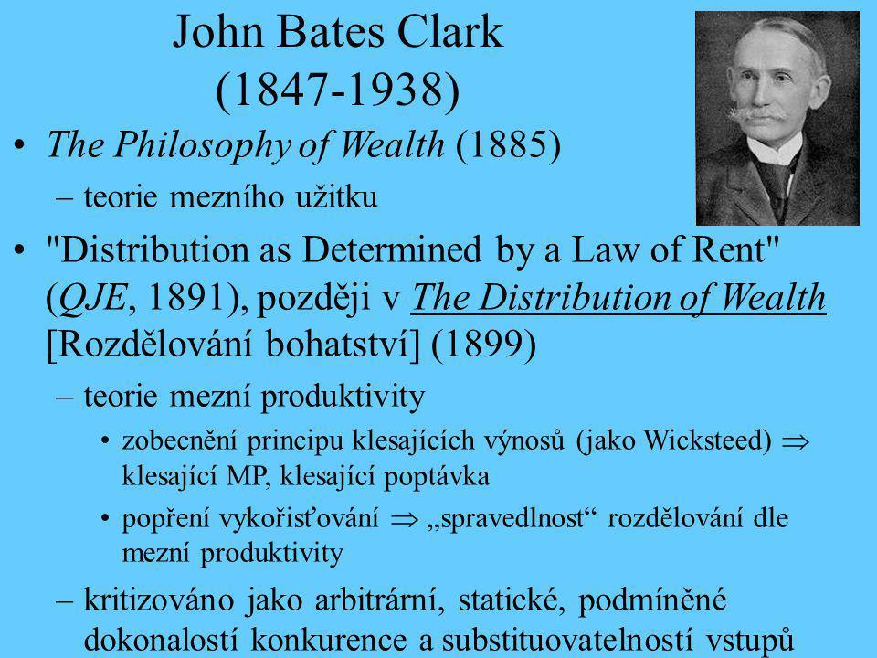 John Bates Clark (1847-1938) The Philosophy of Wealth (1885) –teorie mezního užitku