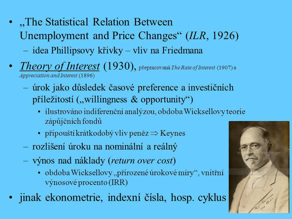 """""""The Statistical Relation Between Unemployment and Price Changes"""" (ILR, 1926) –idea Phillipsovy křivky – vliv na Friedmana Theory of Interest (1930),"""