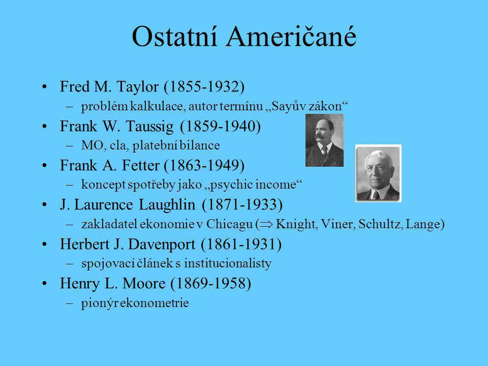 """Ostatní Američané Fred M. Taylor (1855-1932) –problém kalkulace, autor termínu """"Sayův zákon"""" Frank W. Taussig (1859-1940) –MO, cla, platební bilance F"""