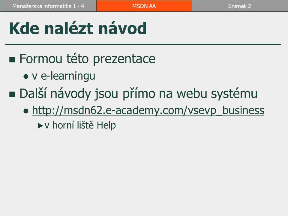 Adresa Software centra http://msdn62.e-academy.com/vsevp_business MSDN AASnímek 3Manažerská informatika 1 - 4