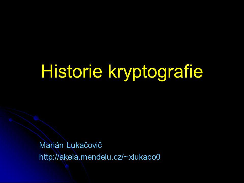 Historie kryptografie Marián Lukačovič http://akela.mendelu.cz/~xlukaco0
