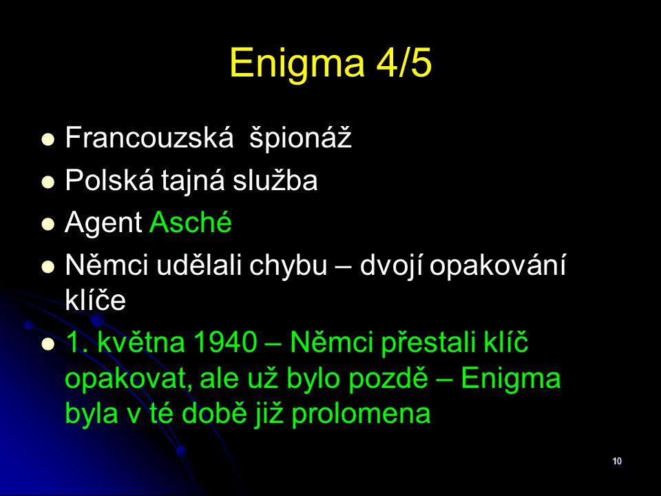 10 Enigma 4/5 Francouzská špionáž Polská tajná služba Agent Asché Němci udělali chybu – dvojí opakování klíče 1. května 1940 – Němci přestali klíč opa
