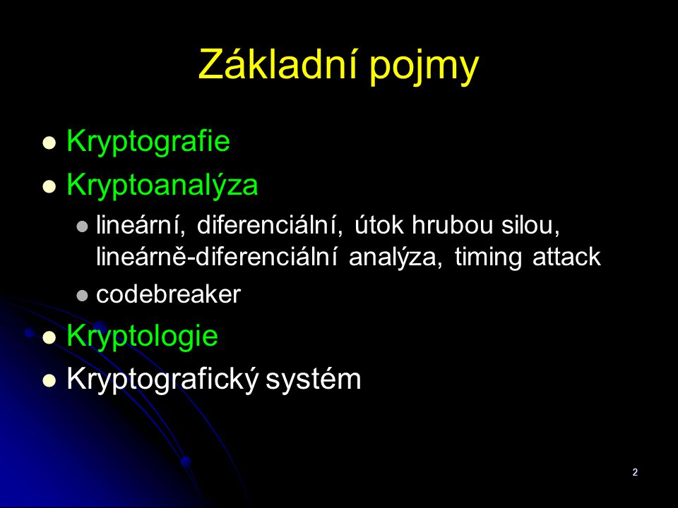 2 Základní pojmy Kryptografie Kryptoanalýza lineární, diferenciální, útok hrubou silou, lineárně-diferenciální analýza, timing attack codebreaker Kryp