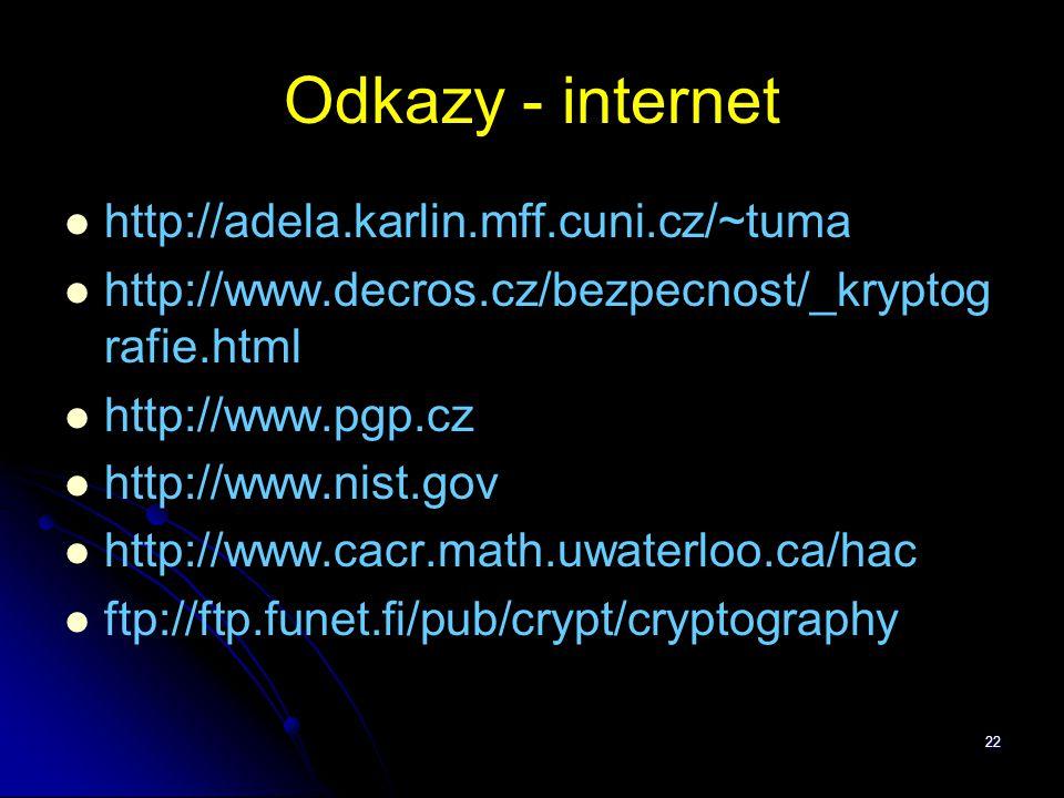 22 Odkazy - internet http://adela.karlin.mff.cuni.cz/~tuma http://www.decros.cz/bezpecnost/_kryptog rafie.html http://www.pgp.cz http://www.nist.gov h