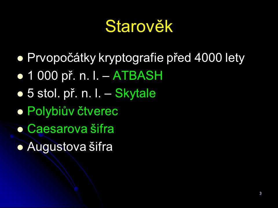 3 Starověk Prvopočátky kryptografie před 4000 lety 1 000 př. n. l. – ATBASH 5 stol. př. n. l. – Skytale Polybiův čtverec Caesarova šifra Augustova šif