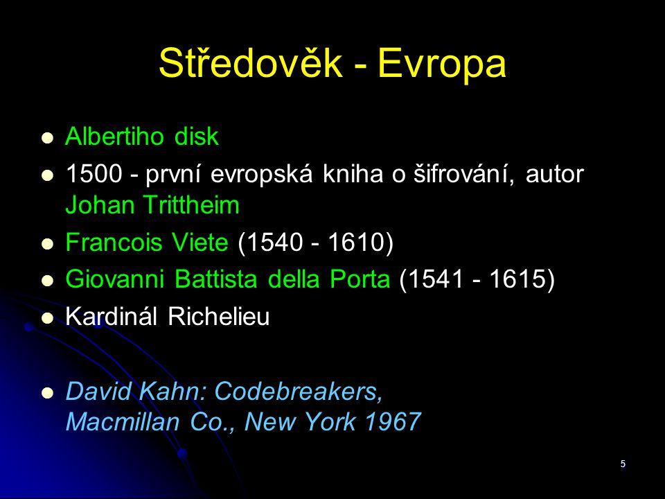 5 Středověk - Evropa Albertiho disk 1500 - první evropská kniha o šifrování, autor Johan Trittheim Francois Viete (1540 - 1610) Giovanni Battista dell