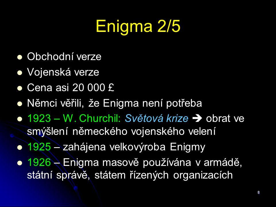 8 Enigma 2/5 Obchodní verze Vojenská verze Cena asi 20 000 £ Němci věřili, že Enigma není potřeba 1923 – W. Churchil: Světová krize  obrat ve smýšlen