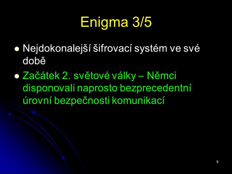 9 Enigma 3/5 Nejdokonalejší šifrovací systém ve své době Začátek 2. světové války – Němci disponovali naprosto bezprecedentní úrovní bezpečnosti komun