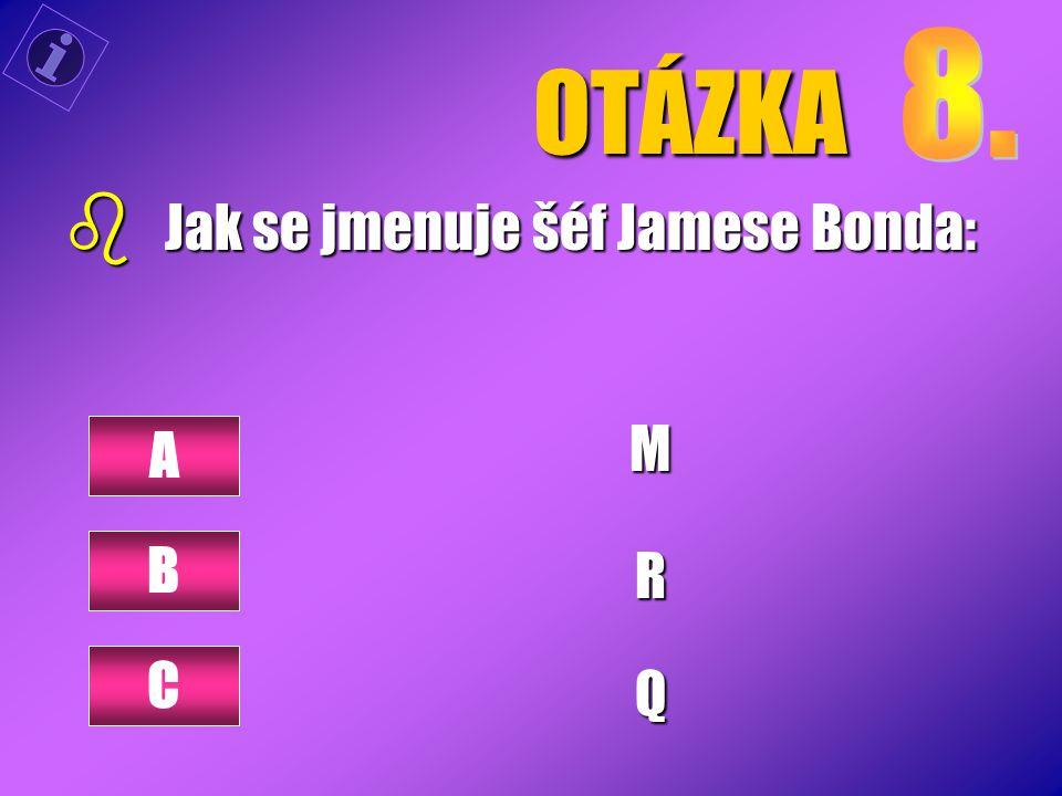 OTÁZKA b Jak se jmenuje šéf Jamese Bonda: MRQ A B C