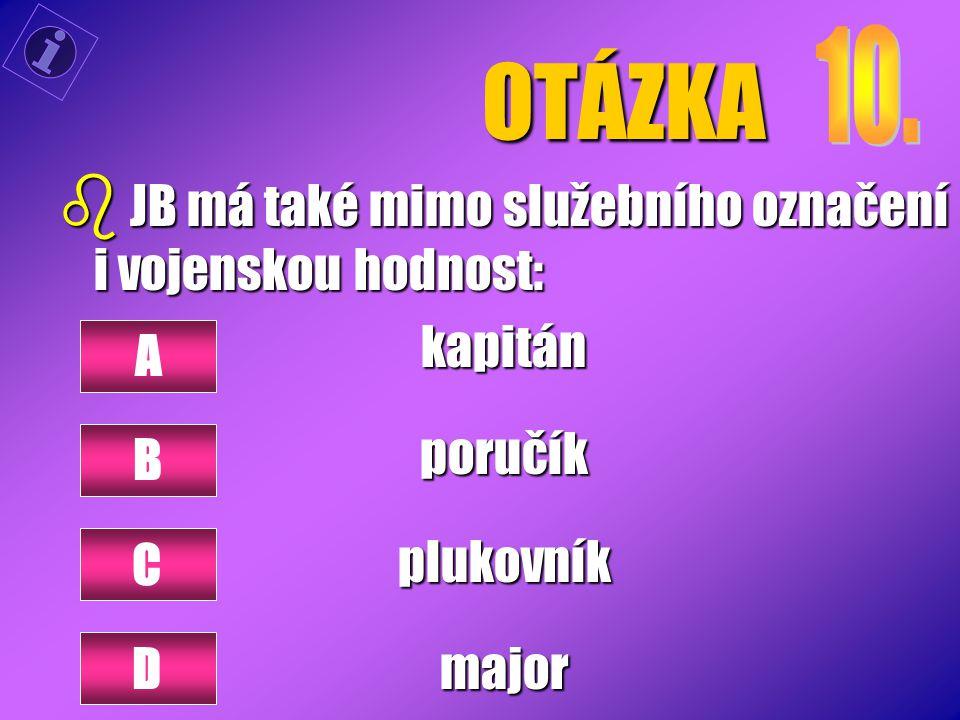 OTÁZKA b JB má také mimo služebního označení i vojenskou hodnost: kapitánporučíkplukovníkmajor A B D C