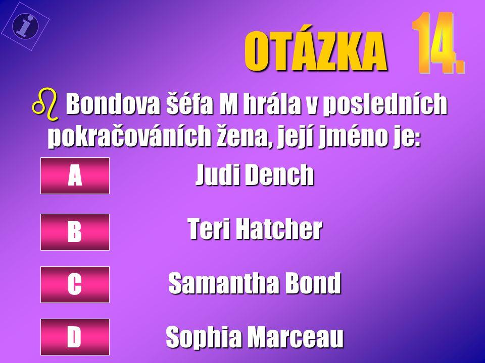 OTÁZKA b Bondova šéfa M hrála v posledních pokračováních žena, její jméno je: Judi Dench Teri Hatcher Samantha Bond Sophia Marceau A B C D