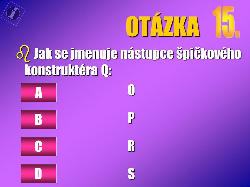 OTÁZKA b Jak se jmenuje nástupce špičkového konstruktéra Q: OPRS A B C D