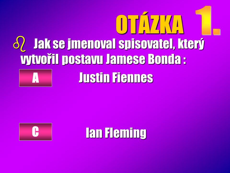 OTÁZKA b Jak se jmenoval spisovatel, který vytvořil postavu Jamese Bonda : Justin Fiennes Ian Fleming A C