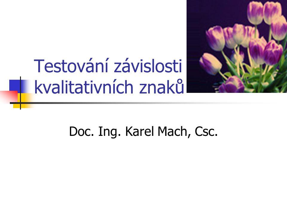 Testování závislosti kvalitativních znaků Doc. Ing. Karel Mach, Csc.