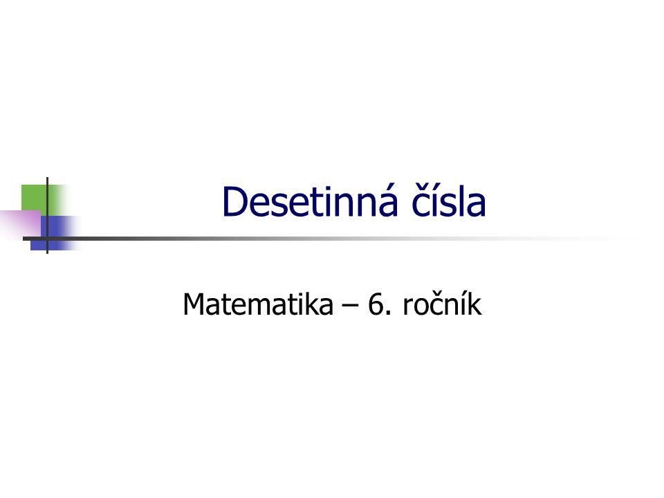 Desetinná čísla Matematika – 6. ročník